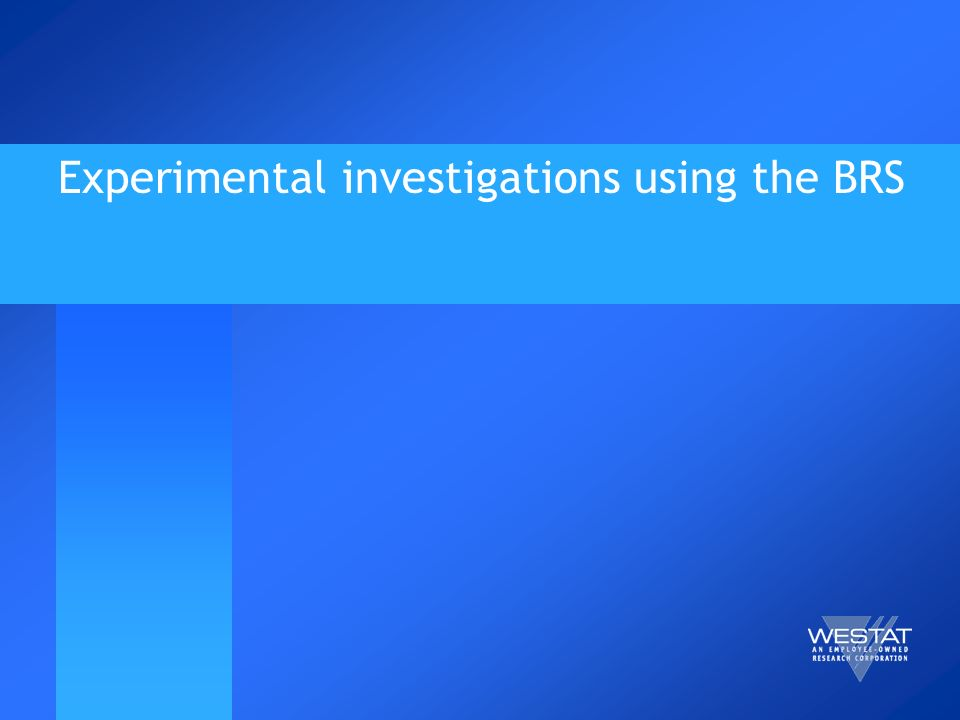 Experimental investigations using the BRS