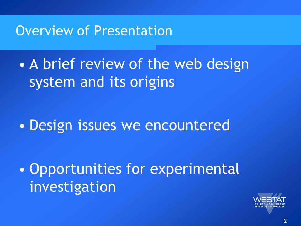 2 Overview of Presentation A brief review of the web design system and its origins Design issues we encountered Opportunities for experimental investigation