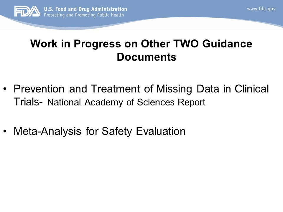 17 Work in Progress on Other TWO Guidance Documents Prevention and Treatment of Missing Data in Clinical Trials- National Academy of Sciences Report Meta-Analysis for Safety Evaluation