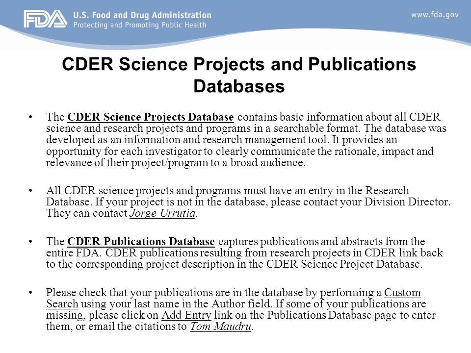 21 CDER Science Projects and Publications Databases The CDER Science Projects Database contains basic information about all CDER science and research projects and programs in a searchable format.