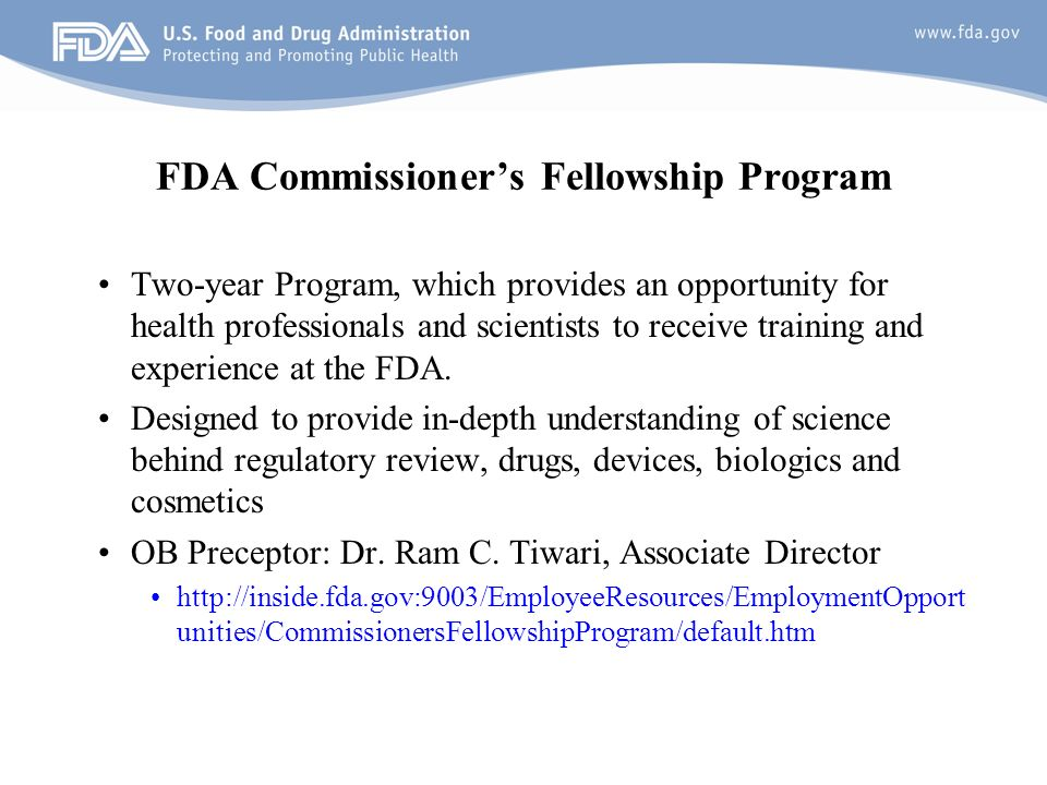 22 FDA Commissioners Fellowship Program Two-year Program, which provides an opportunity for health professionals and scientists to receive training and experience at the FDA.