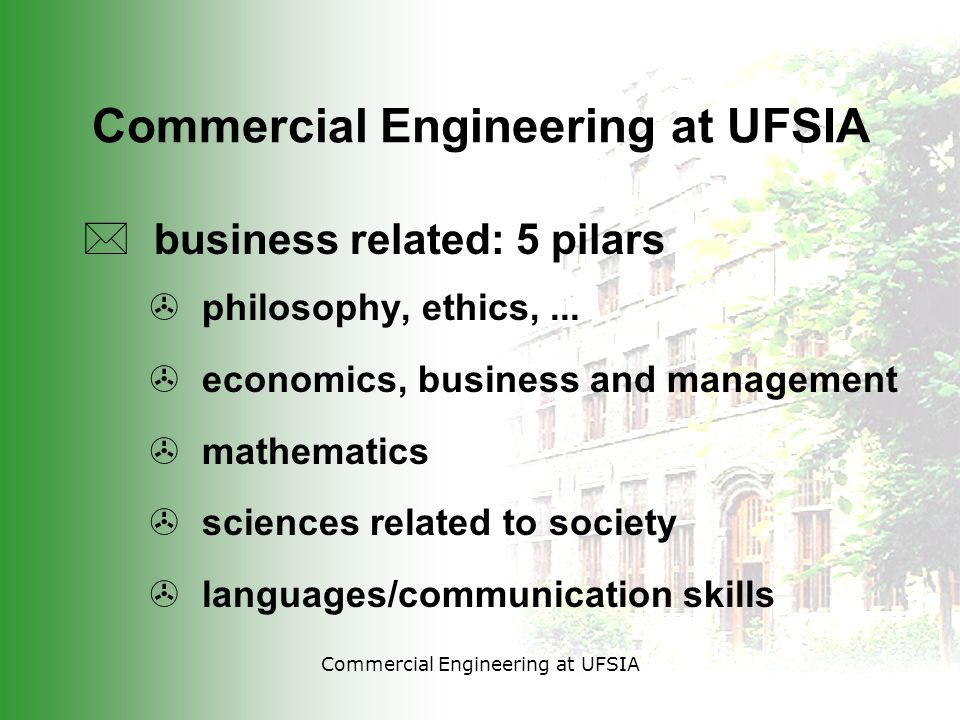 Commercial Engineering at UFSIA * business related: 5 pilars > philosophy, ethics,...