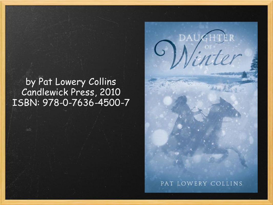 by Pat Lowery Collins Candlewick Press, 2010 ISBN: 978-0-7636-4500-7