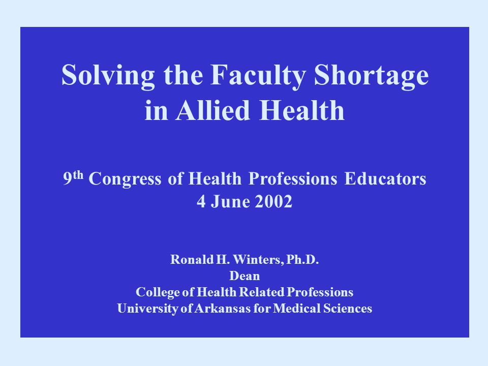 Solving the Faculty Shortage in Allied Health 9 th Congress of Health Professions Educators 4 June 2002 Ronald H.