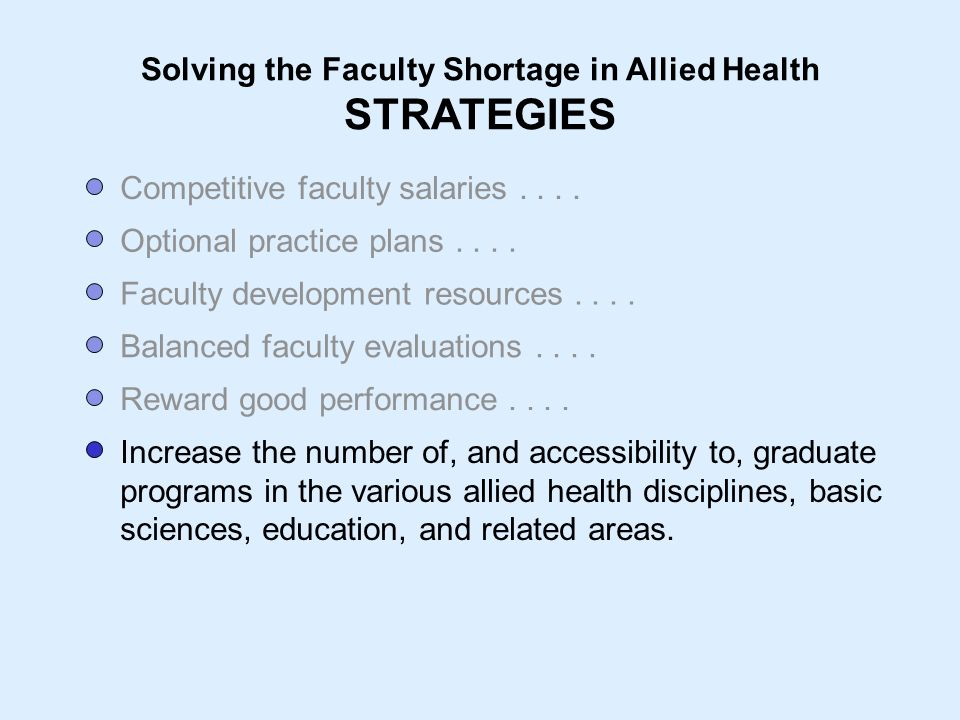 Solving the Faculty Shortage in Allied Health STRATEGIES Competitive faculty salaries....