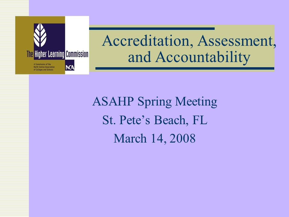 Accreditation, Assessment, and Accountability ASAHP Spring Meeting St.