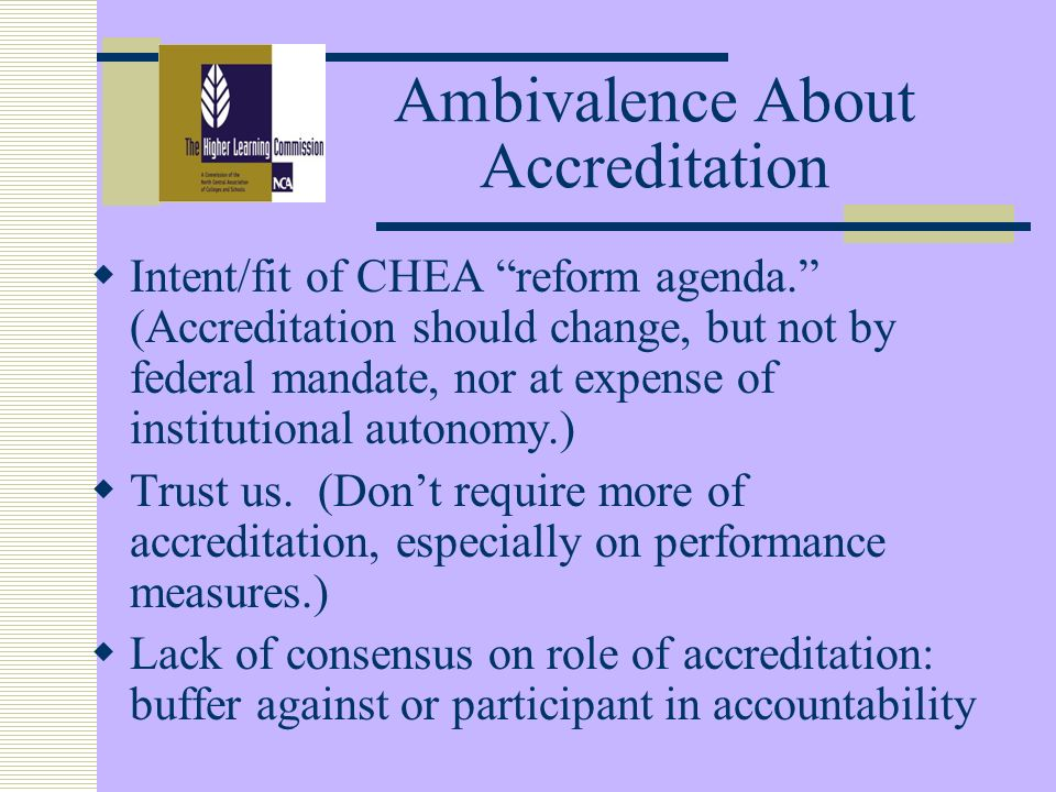Ambivalence About Accreditation Intent/fit of CHEA reform agenda.