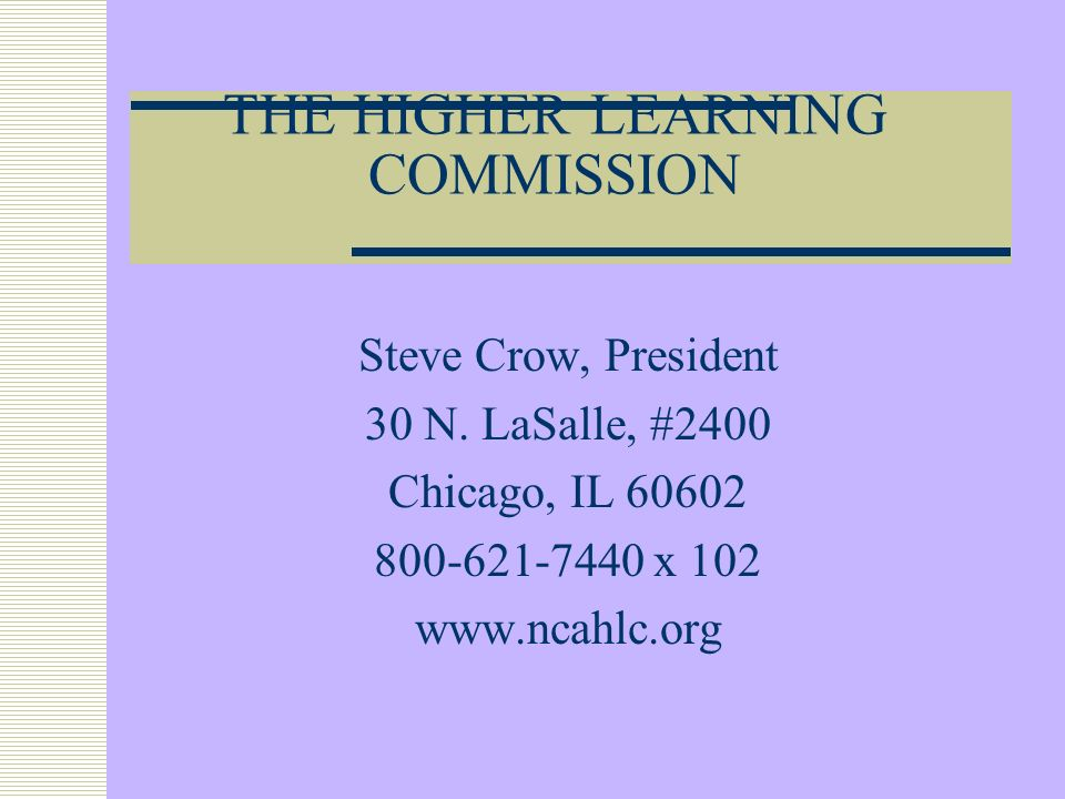 THE HIGHER LEARNING COMMISSION Steve Crow, President 30 N.