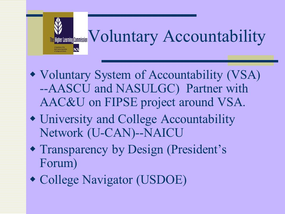 Voluntary Accountability Voluntary System of Accountability (VSA) --AASCU and NASULGC) Partner with AAC&U on FIPSE project around VSA.