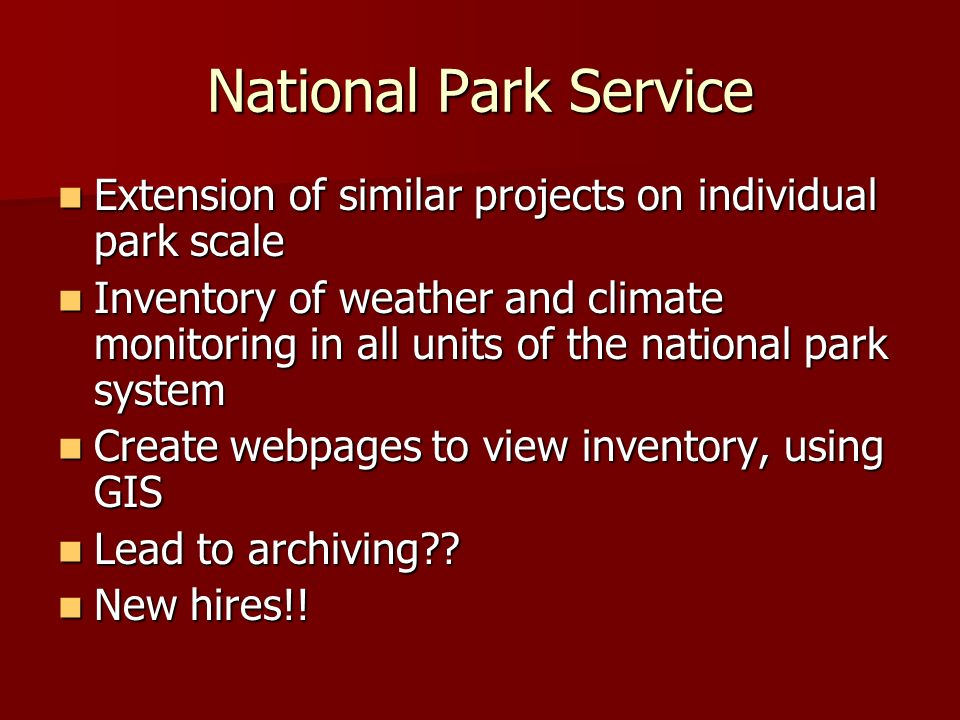 National Park Service Extension of similar projects on individual park scale Extension of similar projects on individual park scale Inventory of weather and climate monitoring in all units of the national park system Inventory of weather and climate monitoring in all units of the national park system Create webpages to view inventory, using GIS Create webpages to view inventory, using GIS Lead to archiving .