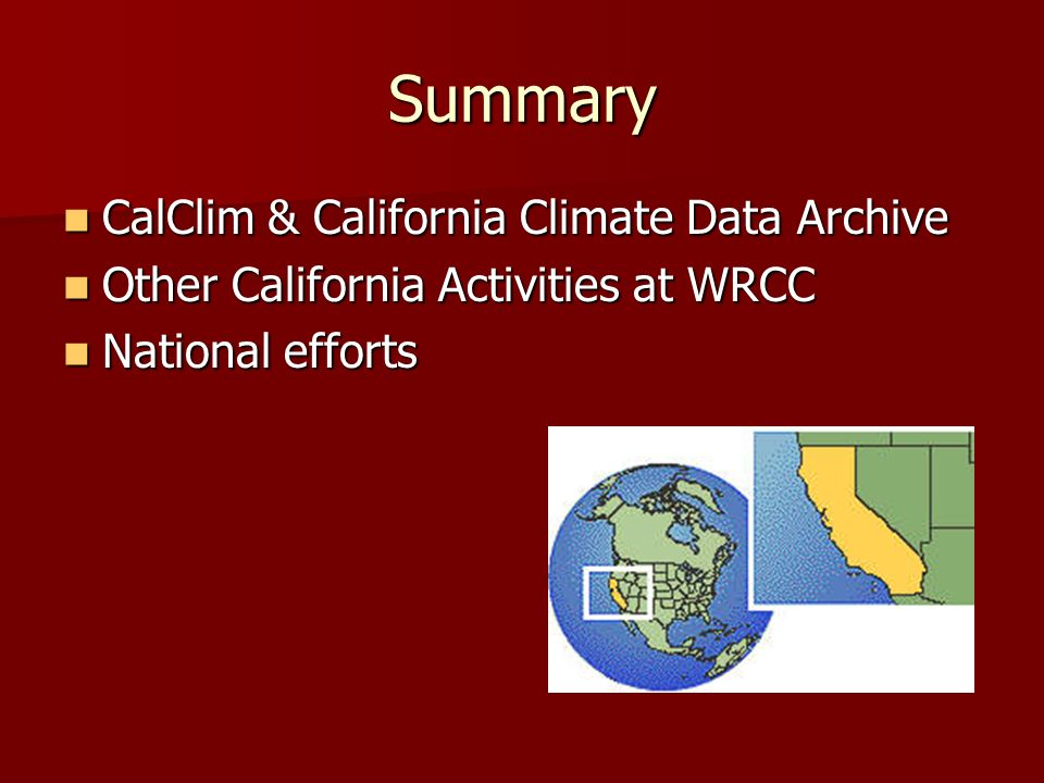 Summary CalClim & California Climate Data Archive CalClim & California Climate Data Archive Other California Activities at WRCC Other California Activities at WRCC National efforts National efforts