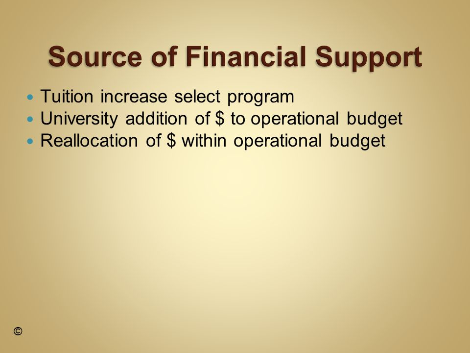 Tuition increase select program University addition of $ to operational budget Reallocation of $ within operational budget ©