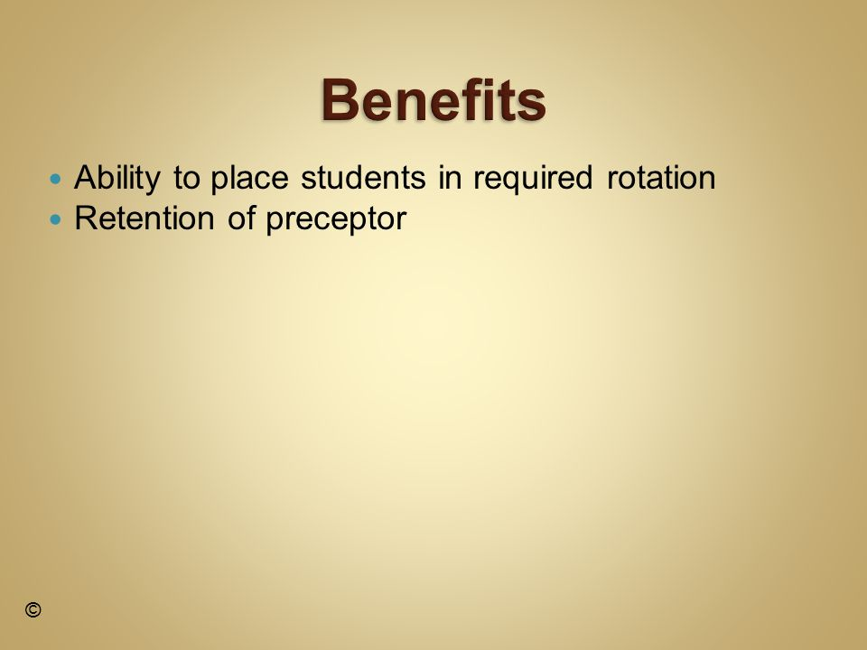 Ability to place students in required rotation Retention of preceptor ©