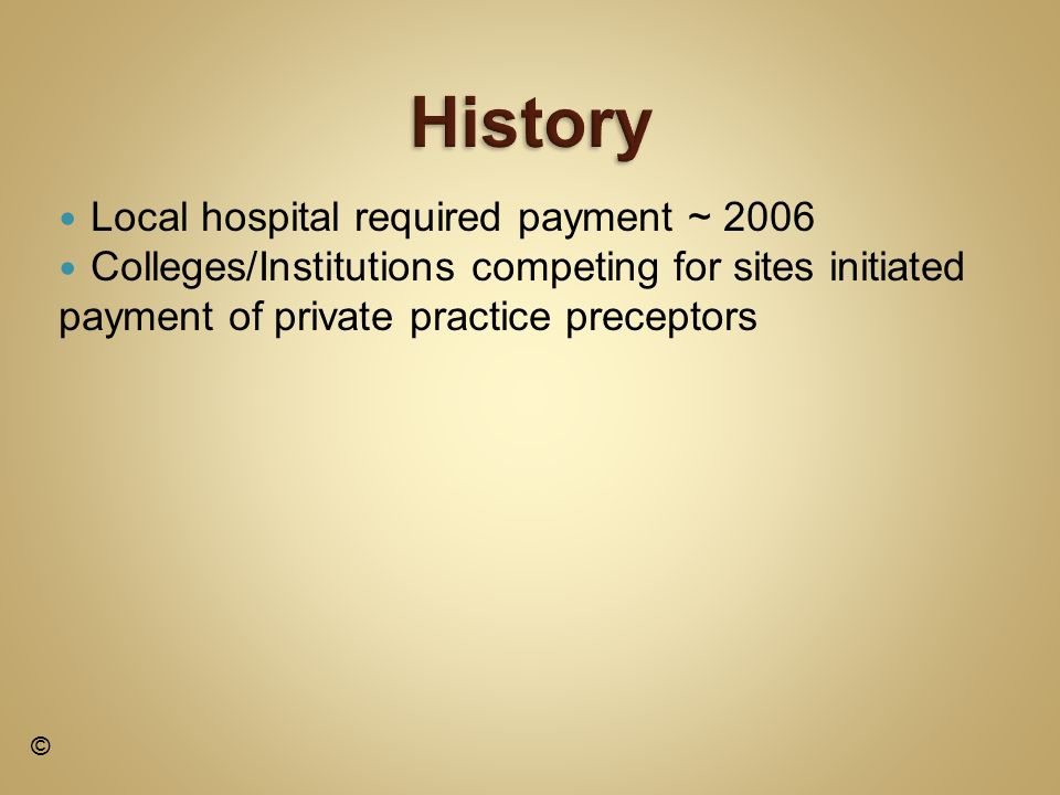 Local hospital required payment ~ 2006 Colleges/Institutions competing for sites initiated payment of private practice preceptors ©