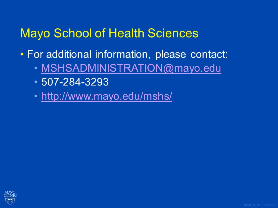 ©2012 MFMER | slide-20 Mayo School of Health Sciences For additional information, please contact: