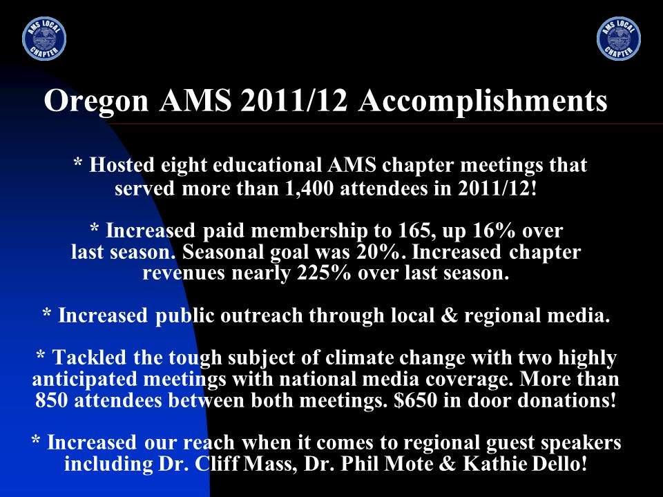 Oregon AMS 2011/12 Accomplishments * Hosted eight educational AMS chapter meetings that served more than 1,400 attendees in 2011/12.