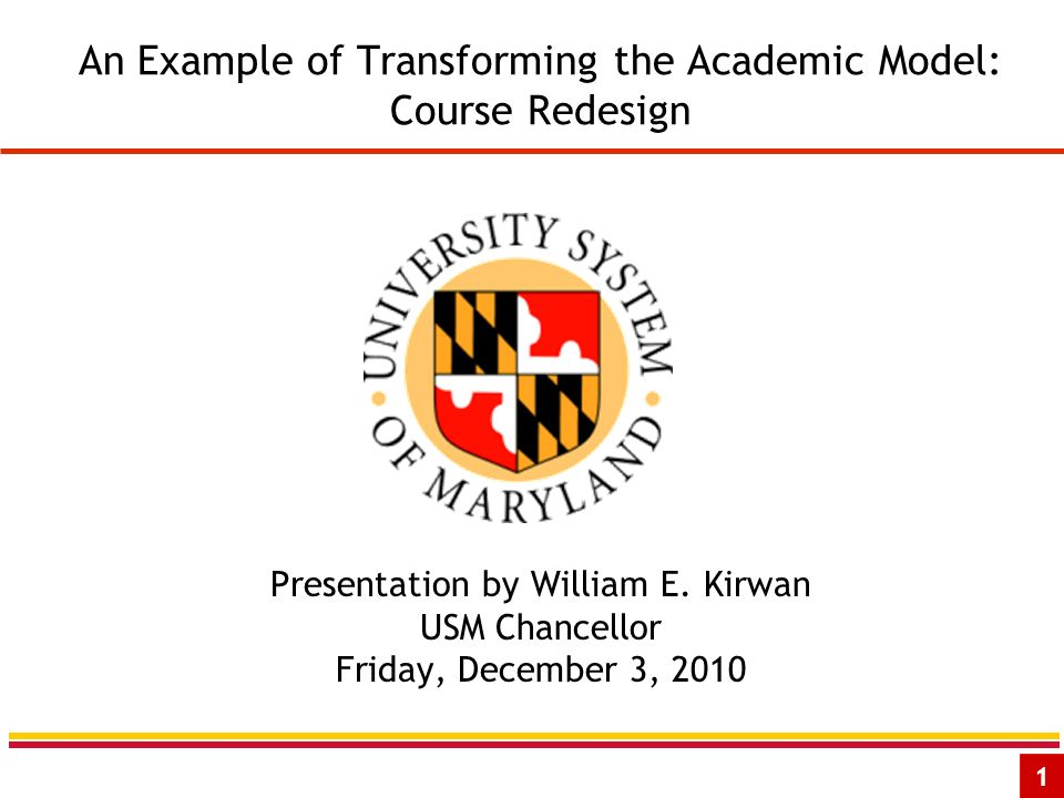1 An Example of Transforming the Academic Model: Course Redesign Presentation by William E.