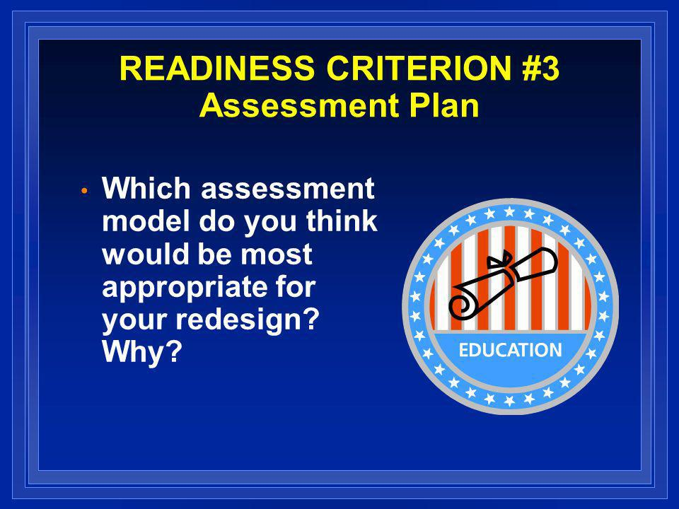 READINESS CRITERION #3 Assessment Plan Which assessment model do you think would be most appropriate for your redesign.