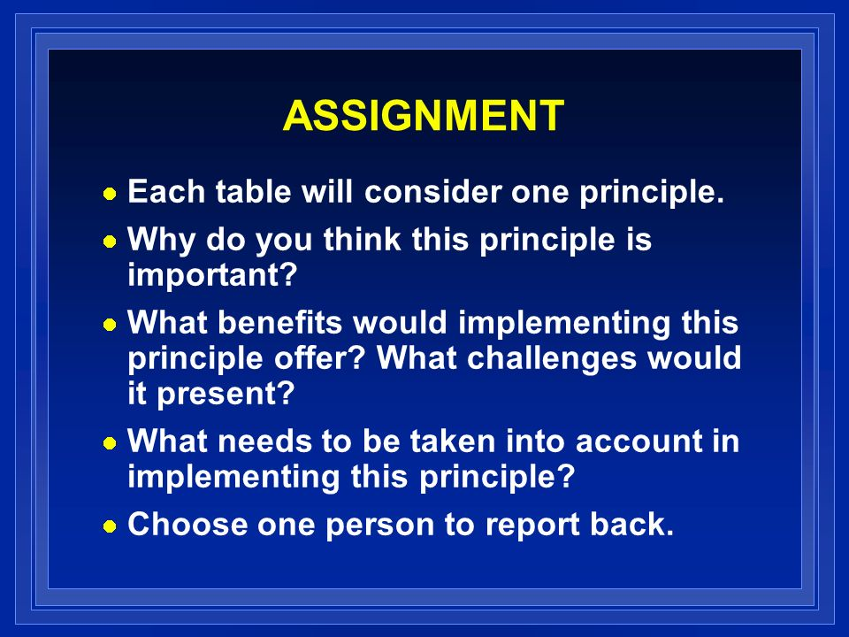 ASSIGNMENT Each table will consider one principle.