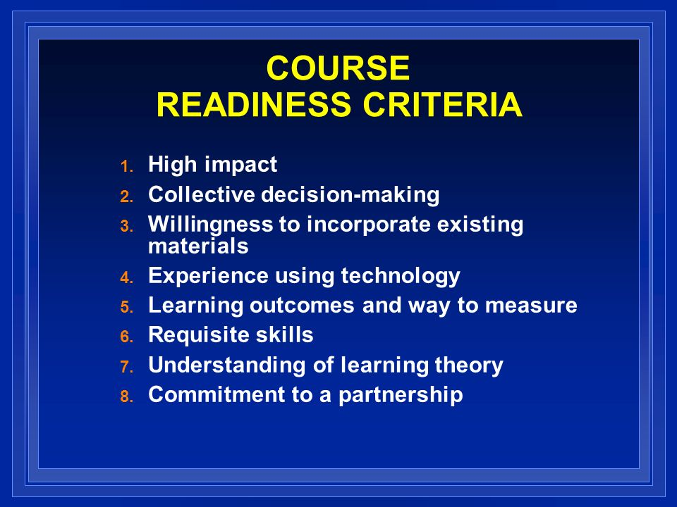COURSE READINESS CRITERIA 1. High impact 2. Collective decision-making 3.