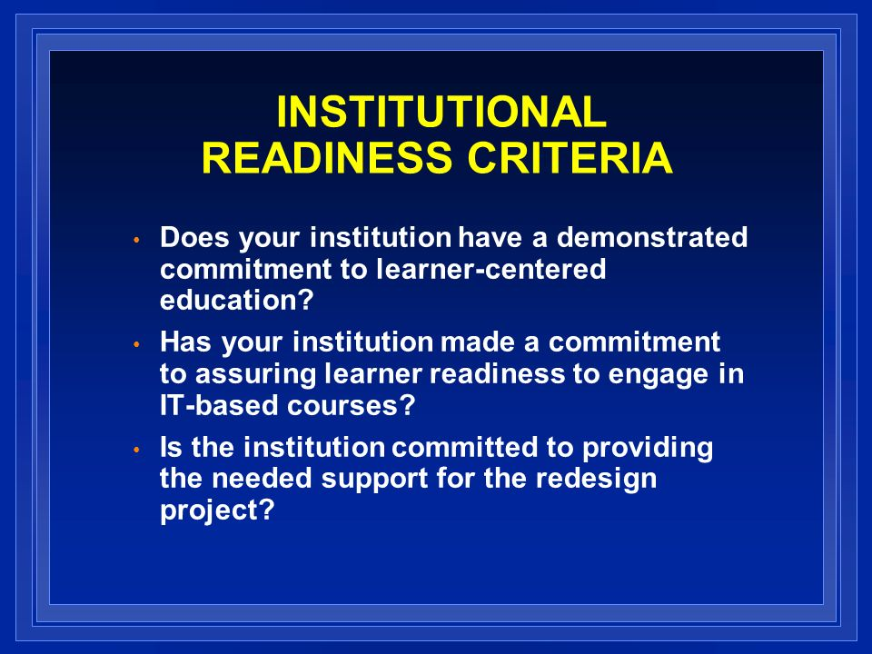 INSTITUTIONAL READINESS CRITERIA Does your institution have a demonstrated commitment to learner-centered education.