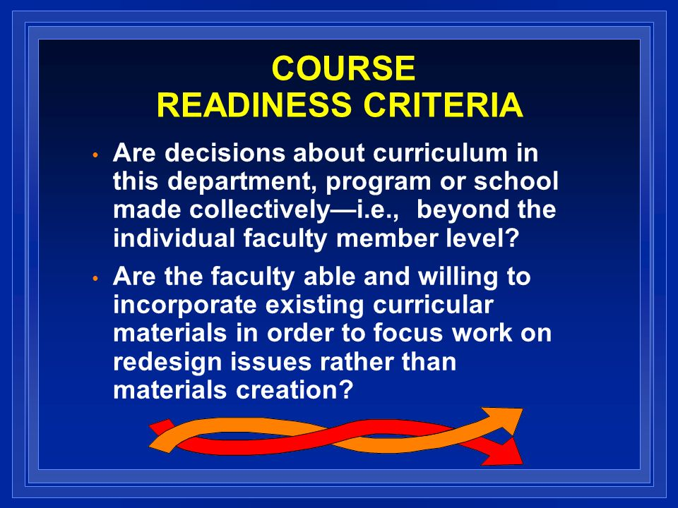 COURSE READINESS CRITERIA Are decisions about curriculum in this department, program or school made collectivelyi.e., beyond the individual faculty member level.