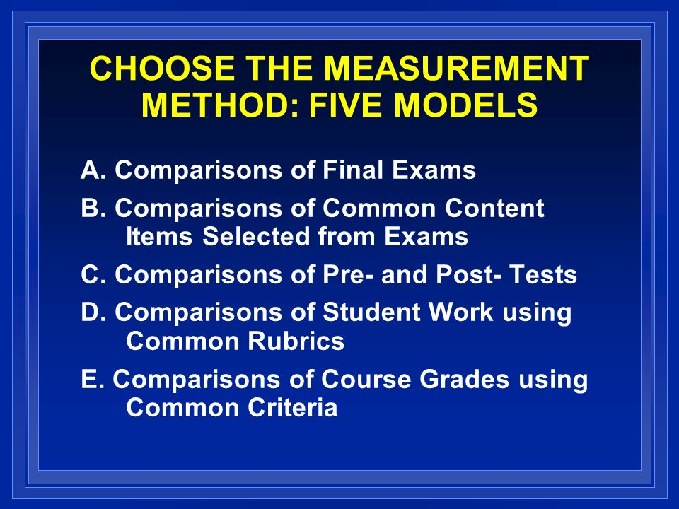 CHOOSE THE MEASUREMENT METHOD: FIVE MODELS A. Comparisons of Final Exams B.