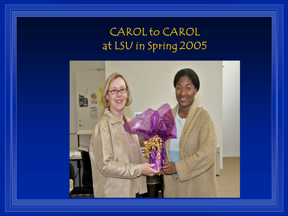 CAROL to CAROL at LSU in Spring 2005