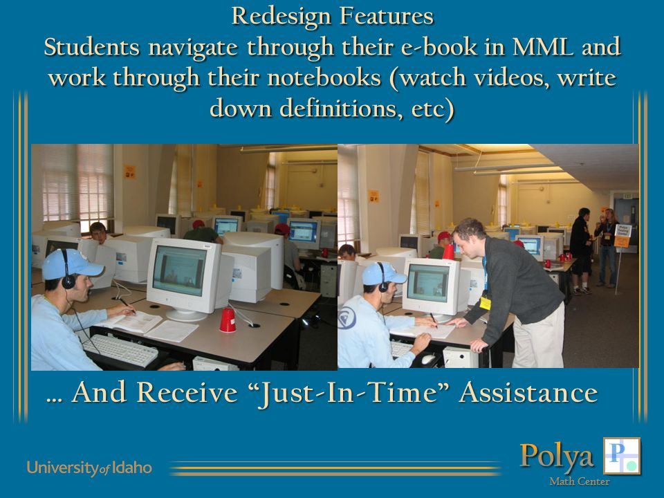 Redesign Features Students navigate through their e-book in MML and work through their notebooks (watch videos, write down definitions, etc) … And Receive Just-In-Time Assistance