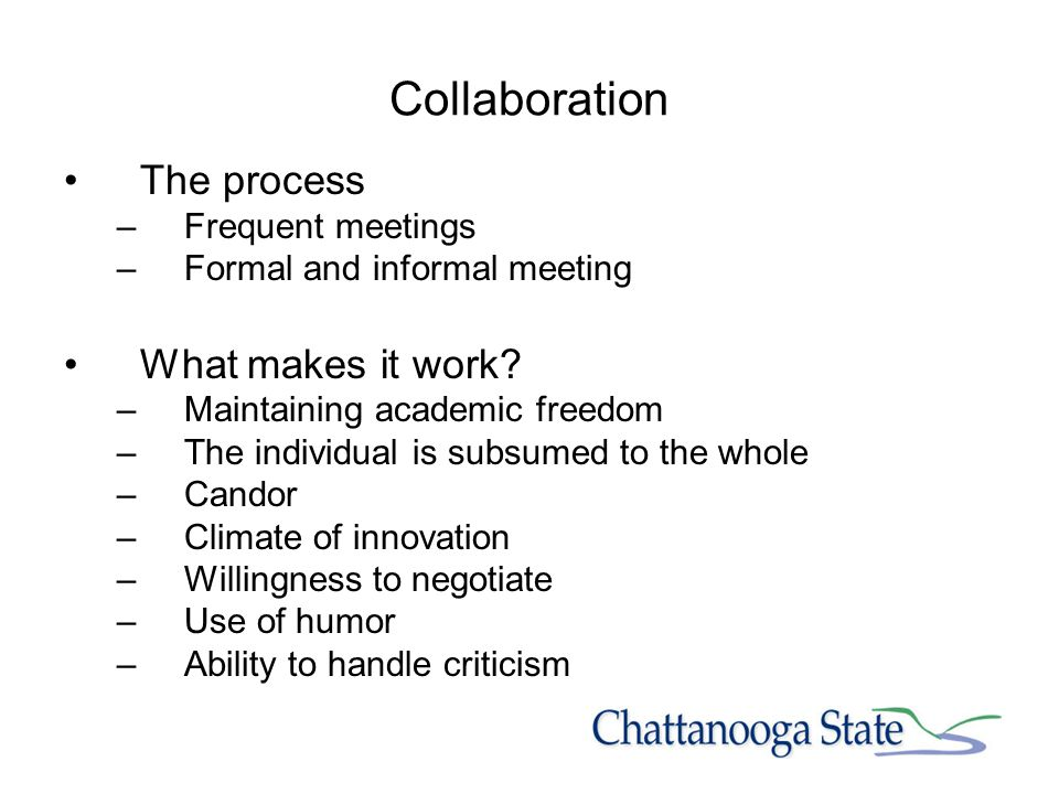 Collaboration The process –Frequent meetings –Formal and informal meeting What makes it work.