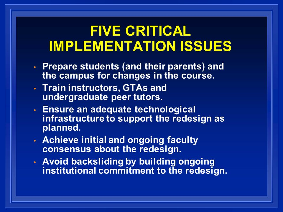 FIVE CRITICAL IMPLEMENTATION ISSUES Prepare students (and their parents) and the campus for changes in the course.