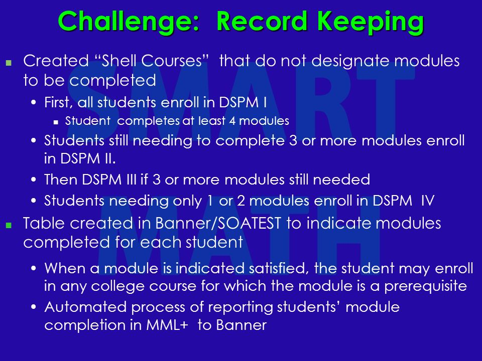 Challenge: Record Keeping Created Shell Courses that do not designate modules to be completed First, all students enroll in DSPM I Student completes at least 4 modules Students still needing to complete 3 or more modules enroll in DSPM II.