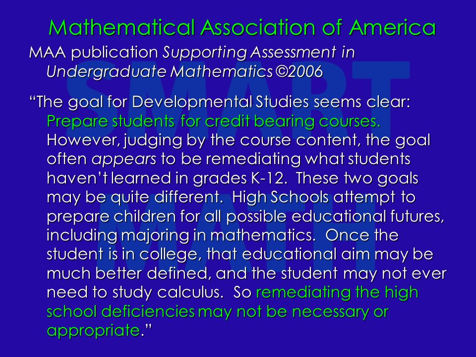 Mathematical Association of America MAA publication Supporting Assessment in Undergraduate Mathematics ©2006 The goal for Developmental Studies seems clear: Prepare students for credit bearing courses.