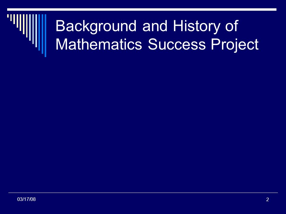 2 Background and History of Mathematics Success Project 03/17/08