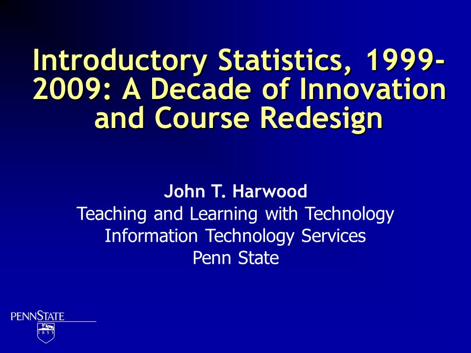 Introductory Statistics, : A Decade of Innovation and Course Redesign John T.