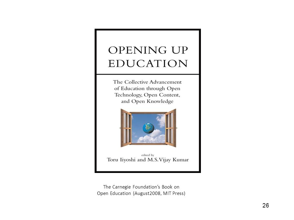 26 The Carnegie Foundations Book on Open Education (August2008, MIT Press)