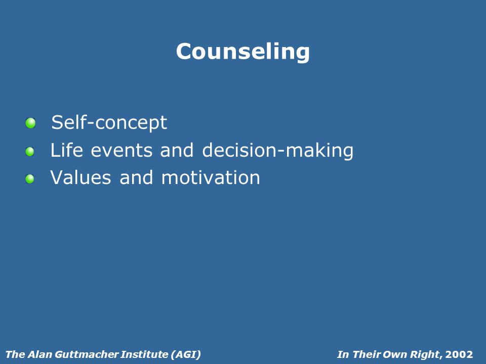 In Their Own Right, 2002The Alan Guttmacher Institute (AGI) Counseling Self-concept Life events and decision-making Values and motivation