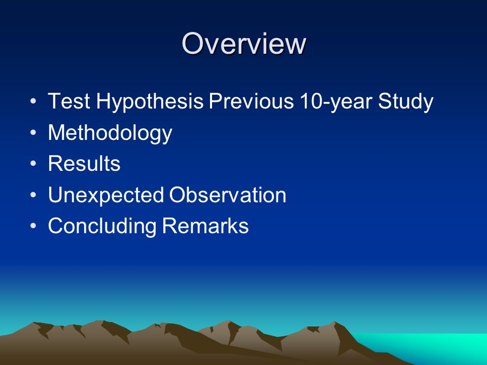 Overview Test Hypothesis Previous 10-year Study Methodology Results Unexpected Observation Concluding Remarks