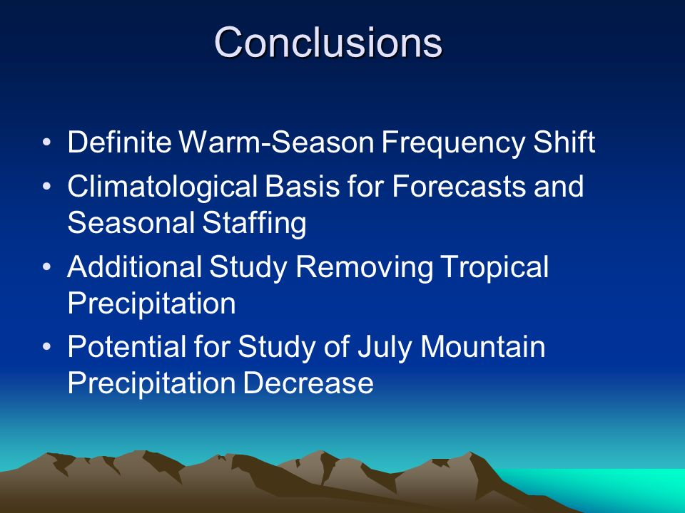 Definite Warm-Season Frequency Shift Climatological Basis for Forecasts and Seasonal Staffing Additional Study Removing Tropical Precipitation Potential for Study of July Mountain Precipitation Decrease Conclusions