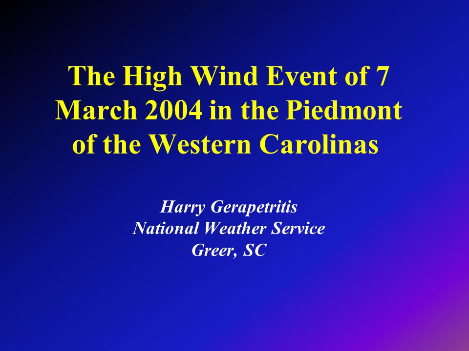 The High Wind Event of 7 March 2004 in the Piedmont of the Western Carolinas Harry Gerapetritis National Weather Service Greer, SC