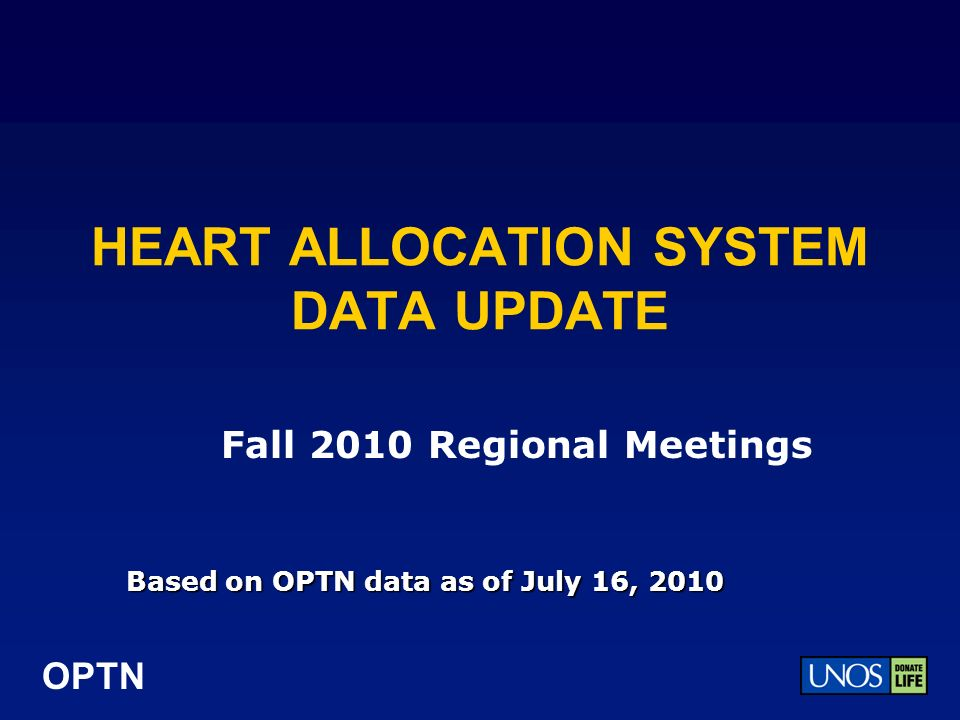 OPTN HEART ALLOCATION SYSTEM DATA UPDATE Based on OPTN data as of July 16, 2010 Fall 2010 Regional Meetings