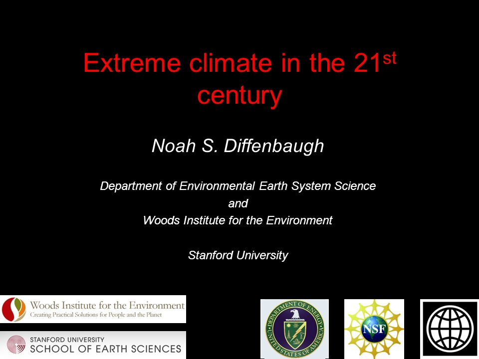 Extreme climate in the 21 st century Noah S.