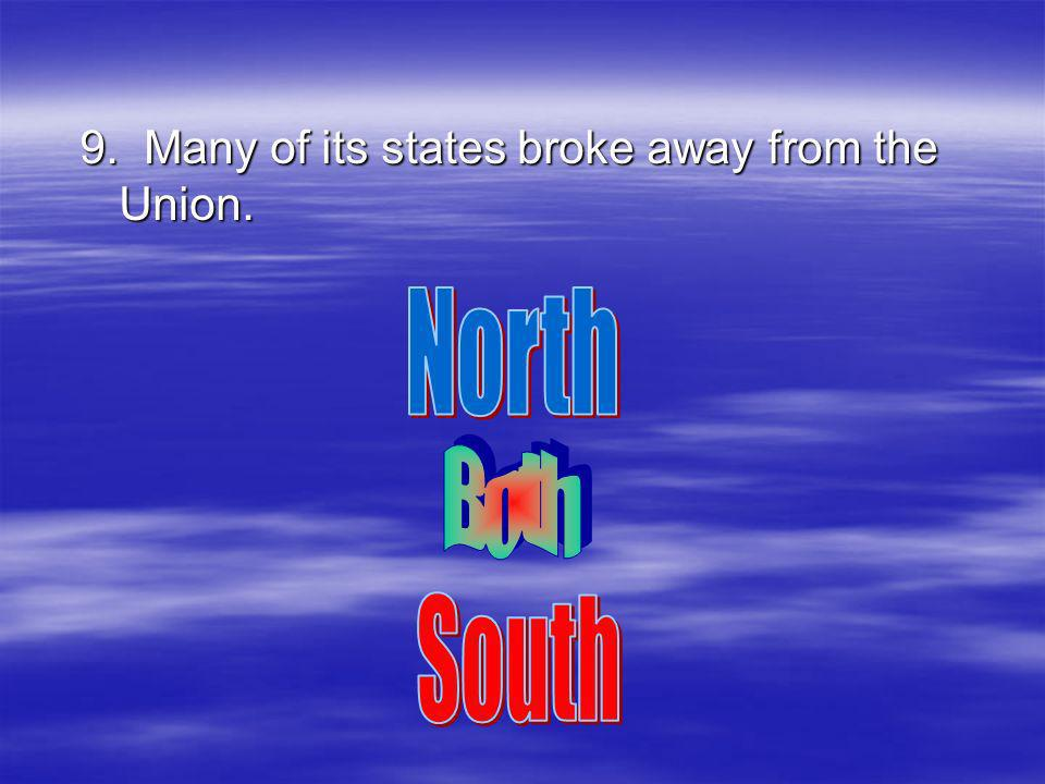 9. Many of its states broke away from the Union.
