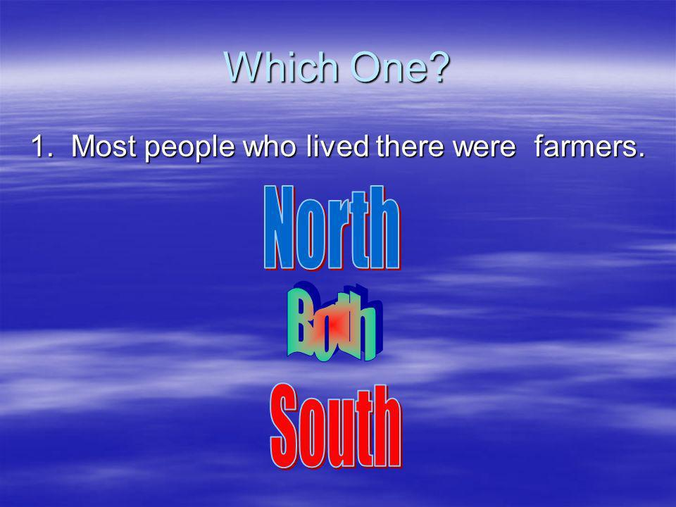 Which One 1. Most people who lived there were farmers.