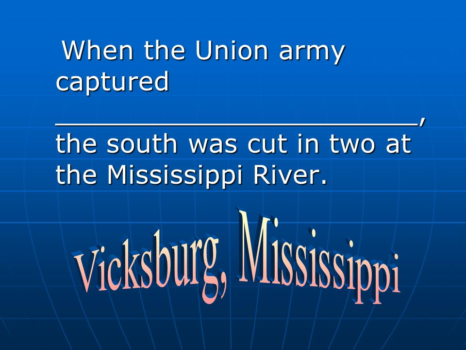 When the Union army captured ______________________, the south was cut in two at the Mississippi River.