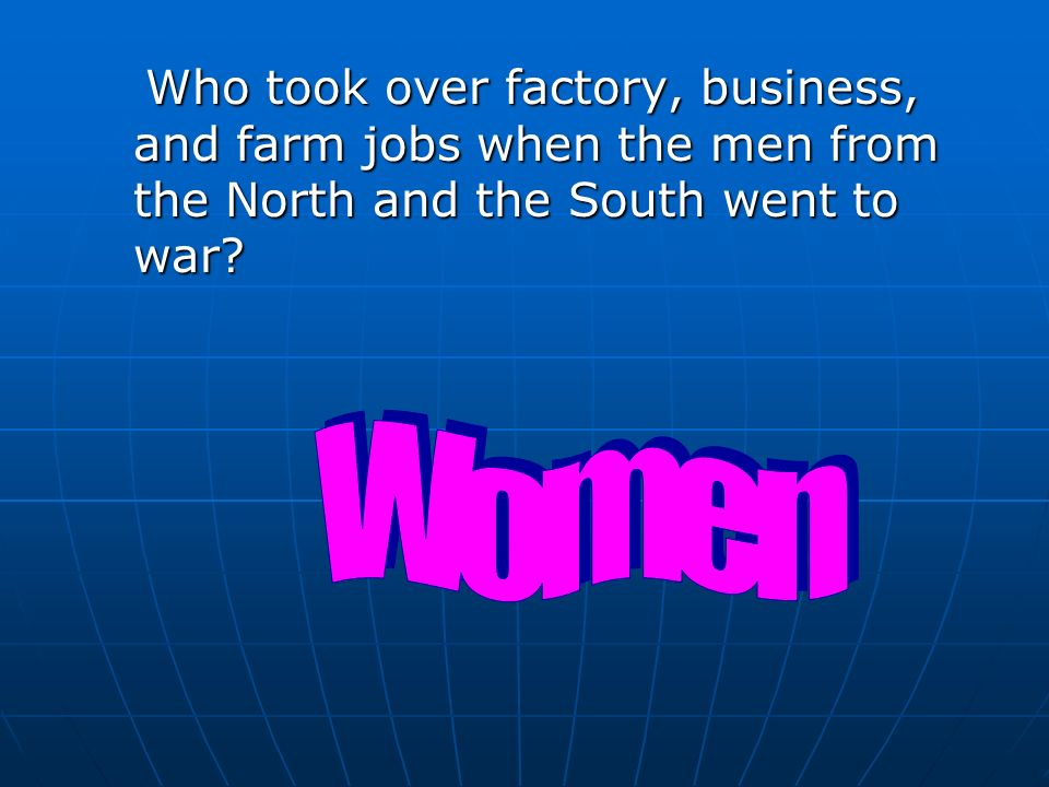Who took over factory, business, and farm jobs when the men from the North and the South went to war