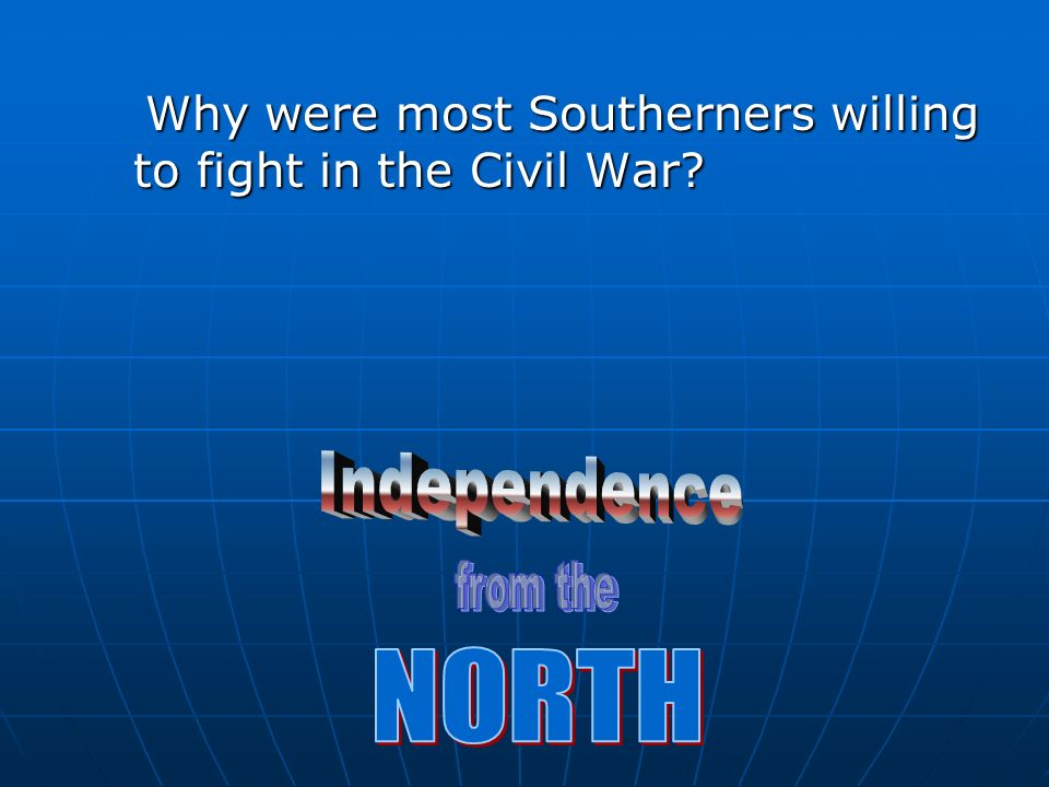 Why were most Southerners willing to fight in the Civil War