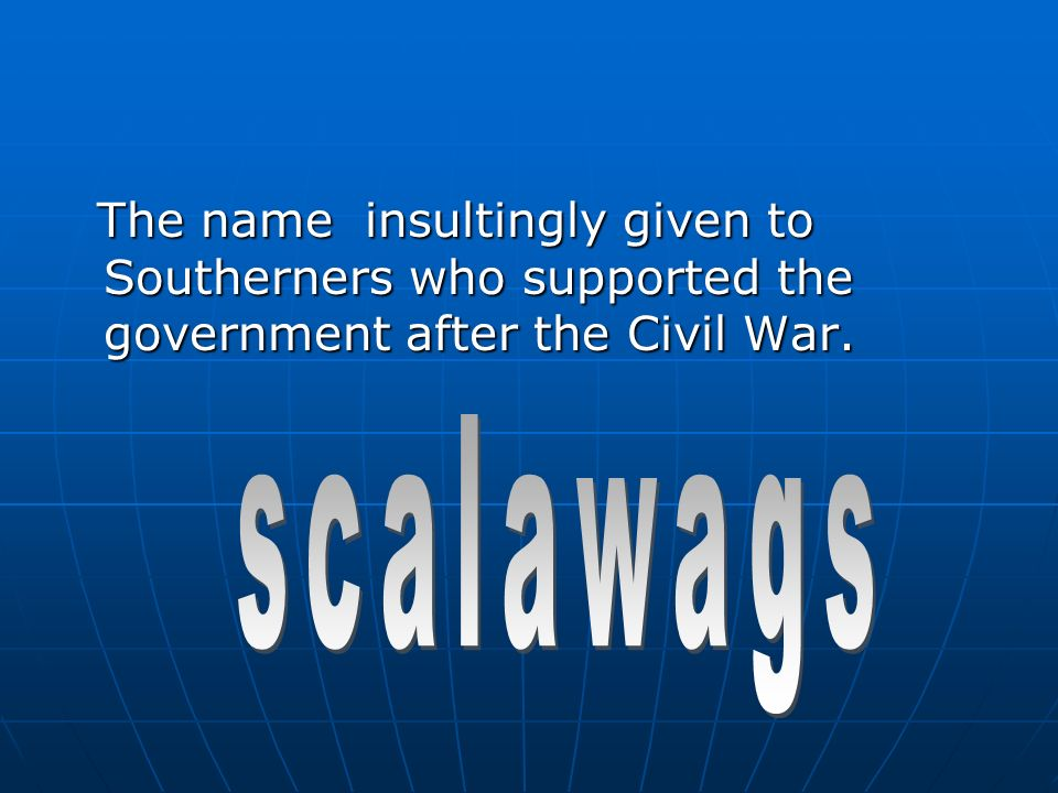 The name insultingly given to Southerners who supported the government after the Civil War.