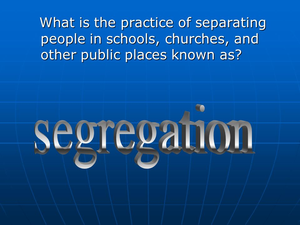 What is the practice of separating people in schools, churches, and other public places known as