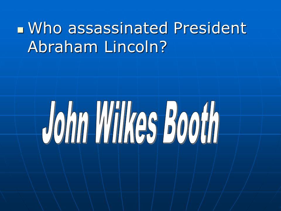 Who assassinated President Abraham Lincoln